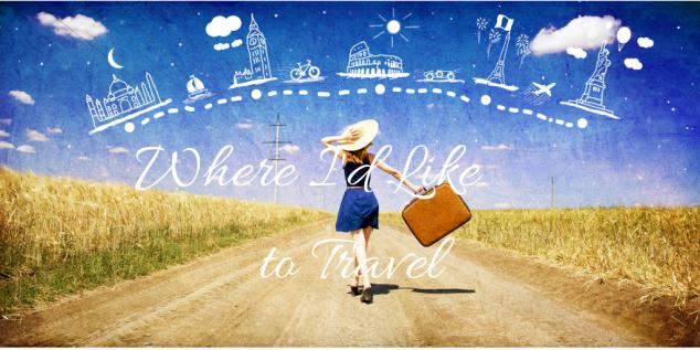 Where I'd Like to Travel